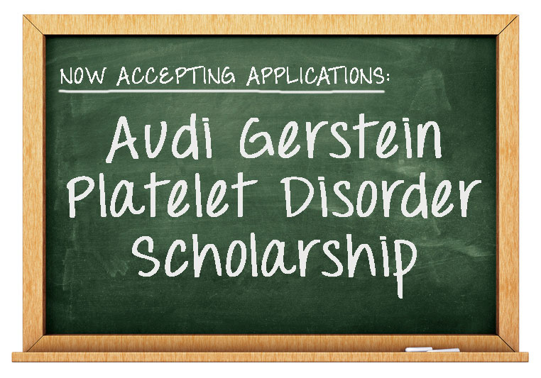 The Audi Gerstein Platelet Disorder Scholarship for Undergraduate/Graduate Students with Platelet Disorders